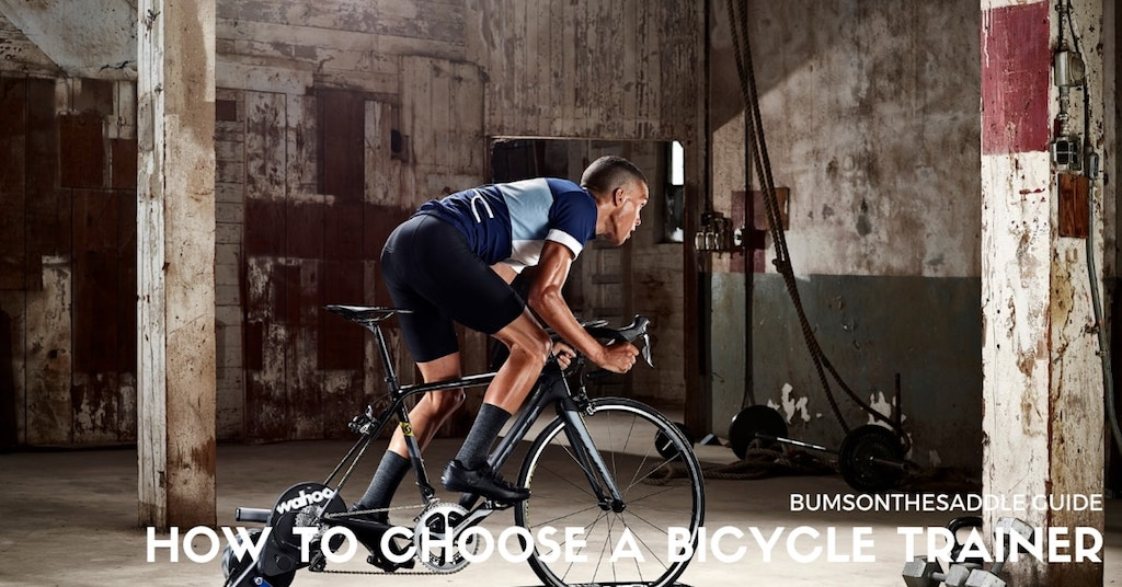 BUMSONTHESADDLE GUIDE - How to choose a Bicycle Trainer